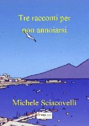 Tre racconti per non annoiarsi  - Michele Sciacovelli