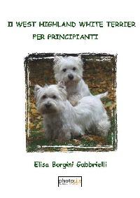 IL WEST HIGHLAND WHITE TERRIER PER PRINCIPIANTI - Elisa Borgini Gabbrielli