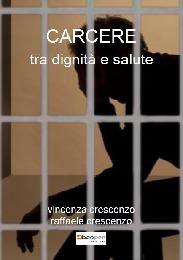 carcere tra dignità e salute - raffaele crescenzo vincenza crescenzo