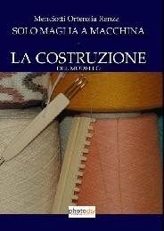 SOLO MAGLIA A MACCHINA - LA COSTRUZIONE DEL MODELLO - Ortenzia Renza Menciotti