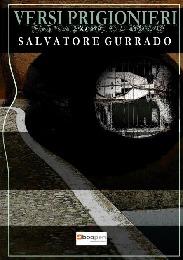 VERSI PRIGIONIERI - Salvatore  Gurrado