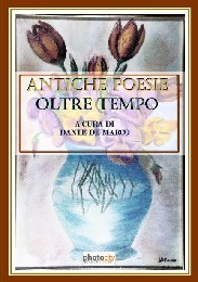 ANTICHE POESIE OLTRE TEMPO - Dante De Marco