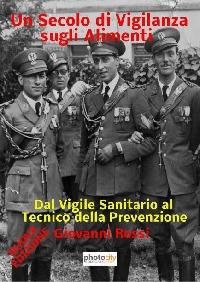 Un Secolo di Vigilanza sugli Alimenti (Nuova Edizione) - Giovanni Rossi
